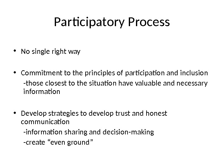 Participatory Process • No single right way • Commitment to the principles of participation and inclusion