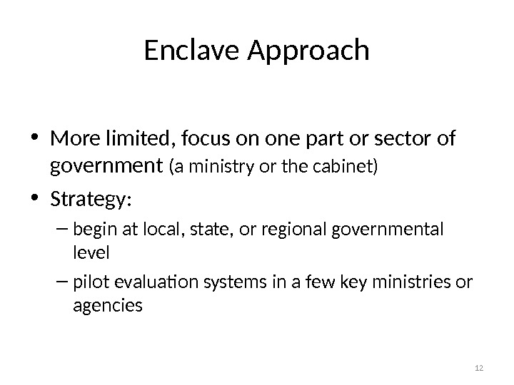 Enclave Approach • More limited, focus on one part or sector of government  (a ministry
