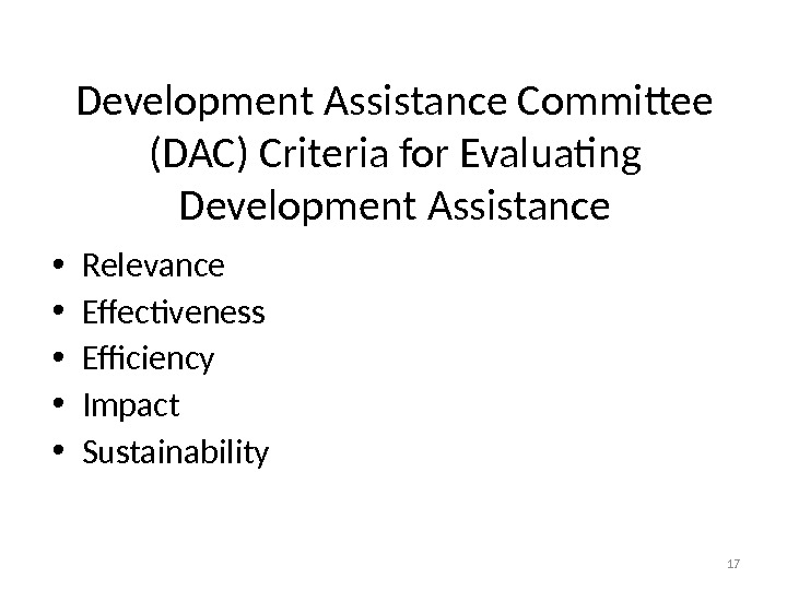 Development Assistance Committee (DAC) Criteria for Evaluating Development Assistance • Relevance • Effectiveness • Efficiency •