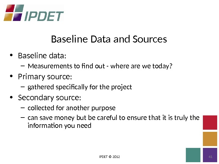 Baseline Data and Sources IPDET © 2012 41 • Baseline data: – Measurements to find out