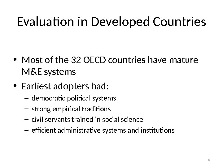 Evaluation in Developed Countries • Most of the 32 OECD countries have mature M&E systems •