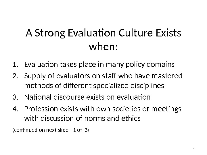 A Strong Evaluation Culture Exists when: 1. Evaluation takes place in many policy domains 2. Supply