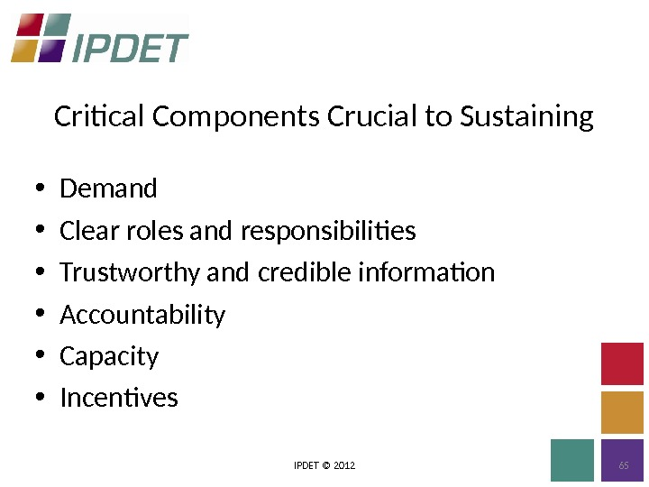 Critical Components Crucial to Sustaining IPDET © 2012 65 • Demand • Clear roles and responsibilities