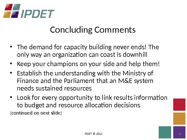 Concluding Comments IPDET © 2012 66 • The demand for capacity building never ends! The only