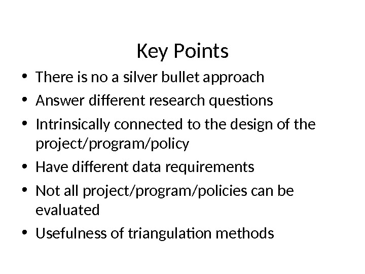 Key Points 70 • There is no a silver bullet approach • Answer different research questions