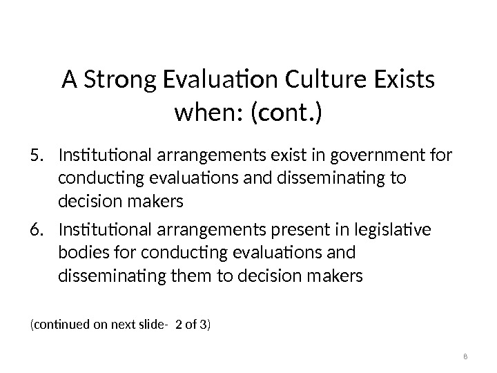 A Strong Evaluation Culture Exists when: (cont. ) 5. Institutional arrangements exist in government for conducting