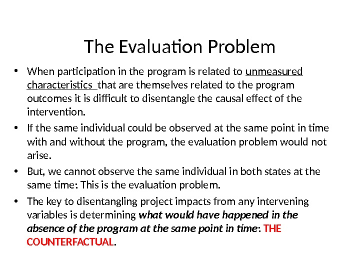 The Evaluation Problem • When participation in the program is related to unmeasured characteristics  that