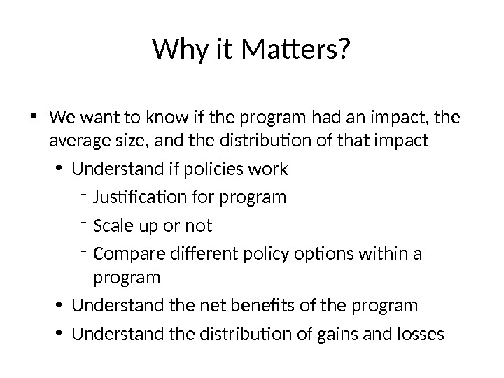 Why it Matters?  • We want to know if the program had an impact, the