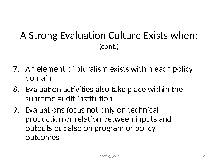 A Strong Evaluation Culture Exists when:  (cont. ) 7. An element of pluralism exists within