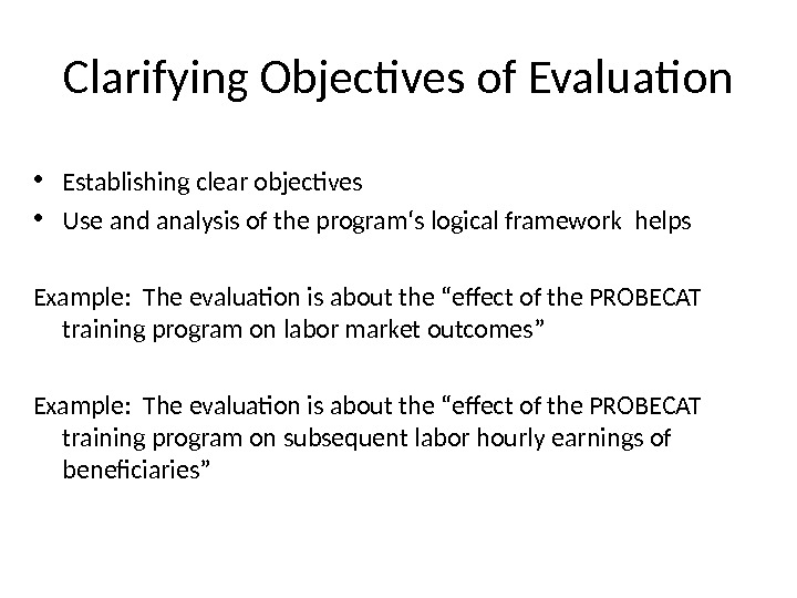 Clarifying Objectives of Evaluation • Establishing clear objectives • Use and analysis of the program '