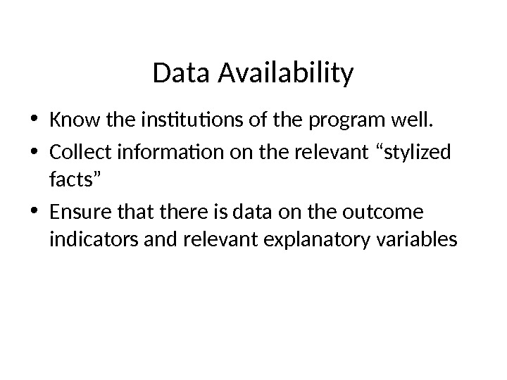 Data Availability • Know the institutions of the program well.  • Collect information on the