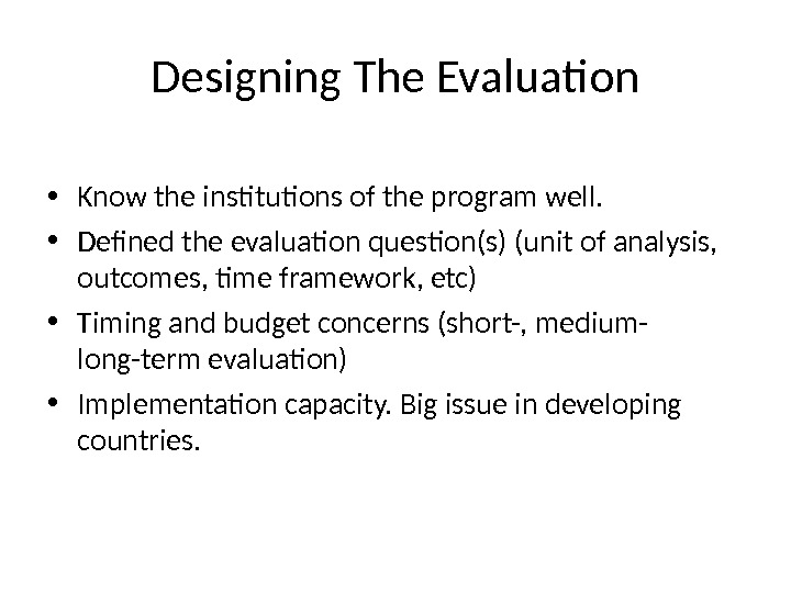 Designing The Evaluation • Know the institutions of the program well.  • Defined the evaluation