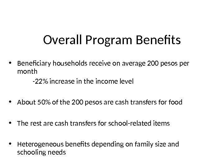 Overall Program Benefits • Beneficiary households receive on average 200 pesos per month -22 increase in