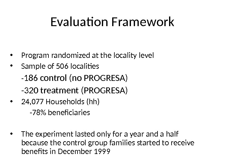 Evaluation Framework • Program randomized at the locality level • Sample of 506 localities - 186