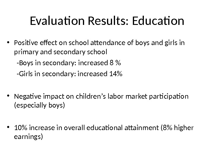 Evaluation Results: Education • Positive effect on school attendance of boys and girls in primary and