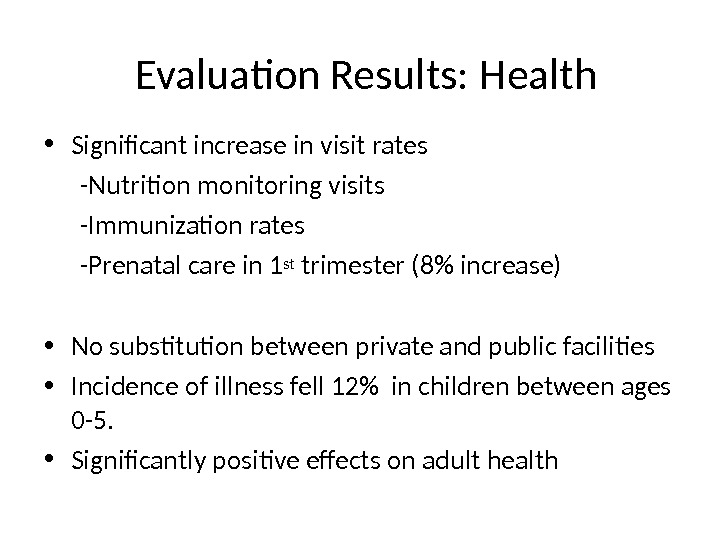 Evaluation Results: Health • Significant increase in visit rates -Nutrition monitoring visits -Immunization rates -Prenatal care