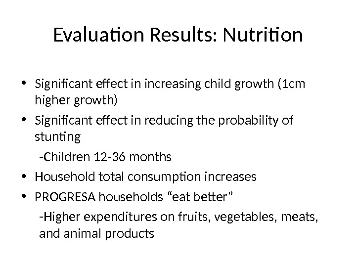 Evaluation Results: Nutrition • Significant effect in increasing child growth (1 cm higher growth)  •