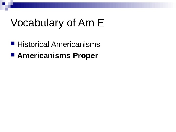 Vocabulary of Am E Historical Americanisms Proper