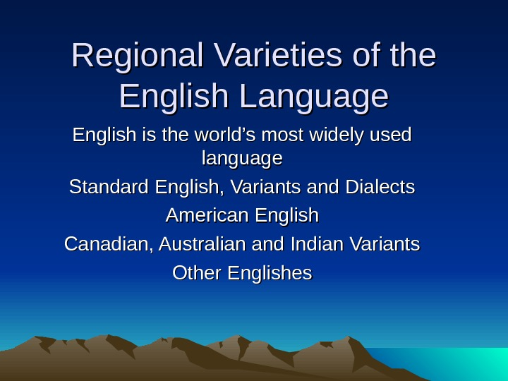 Regional Varieties of the English Language English is the world's most widely used language Standard English,