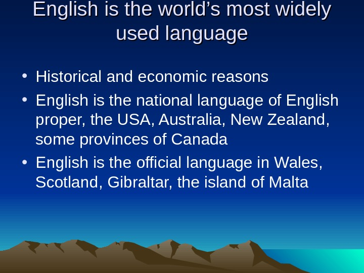 English is the world's most widely used language • Historical and economic reasons • English is