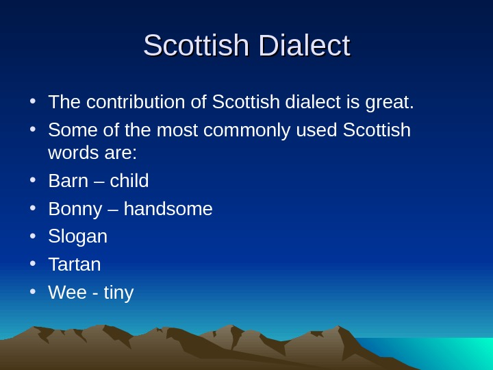 Scottish Dialect • The contribution of Scottish dialect is great.  • Some of the most