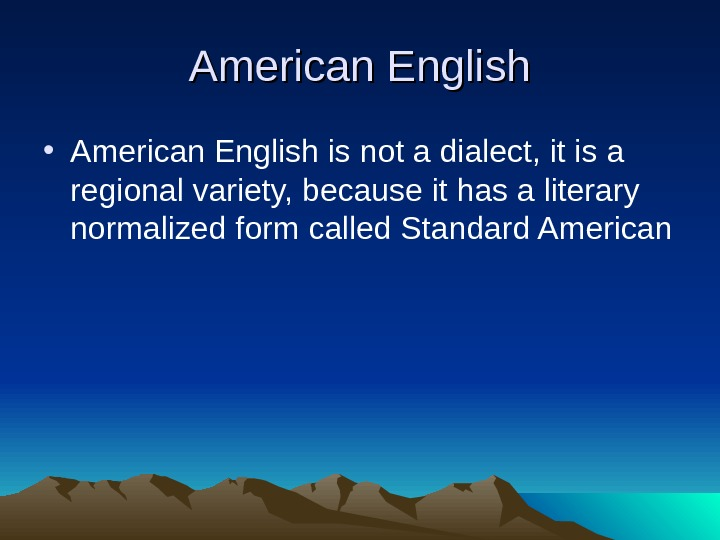 American English • American English is not a dialect, it is a regional variety, because it