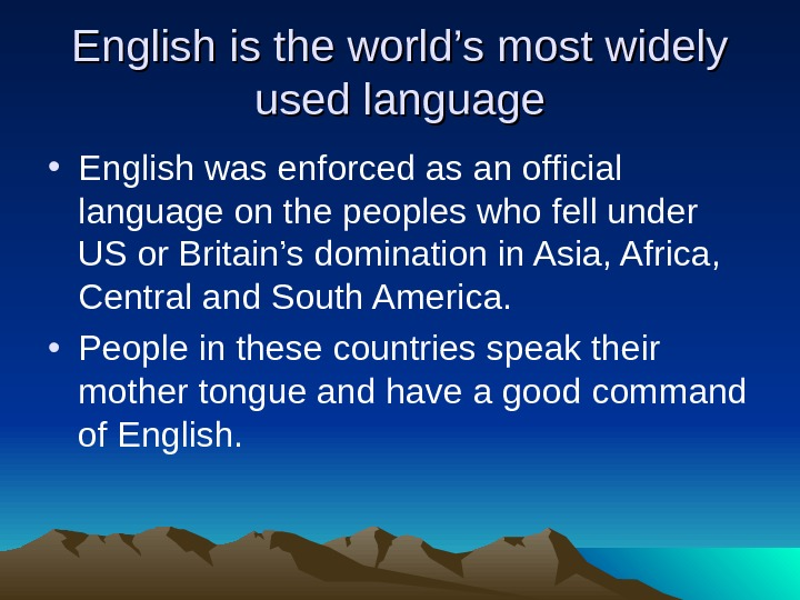 English is the world's most widely used language • English was enforced as an official language