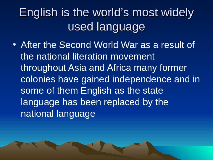 English is the world's most widely used language • After the Second World War as a
