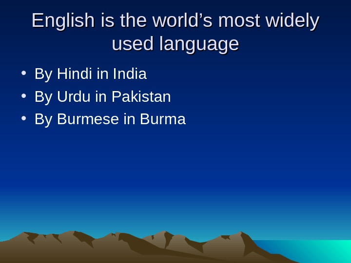 English is the world's most widely used language • By Hindi in India • By Urdu