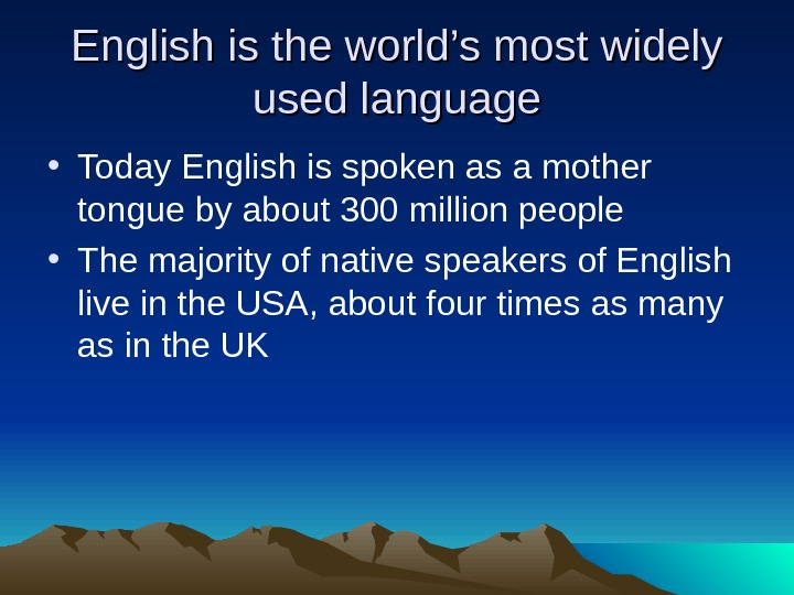 English is the world's most widely used language • Today English is spoken as a mother