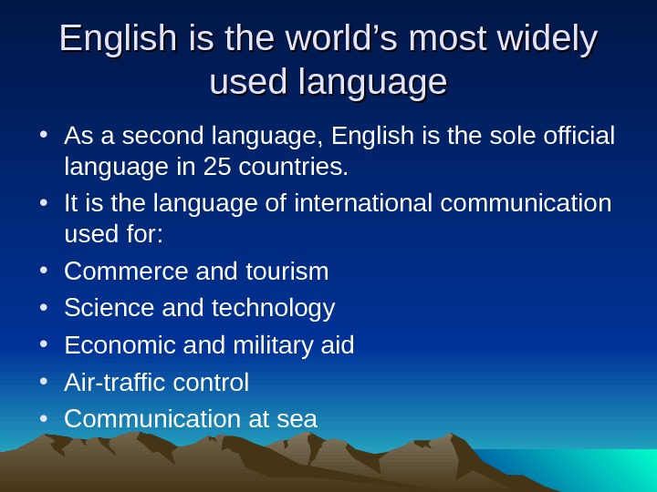 English is the world's most widely used language • As a second language, English is the