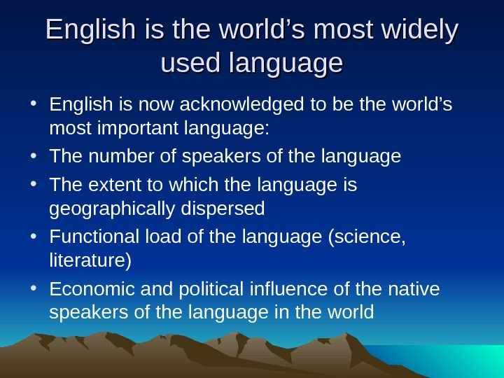 English is the world's most widely used language • English is now acknowledged to be the