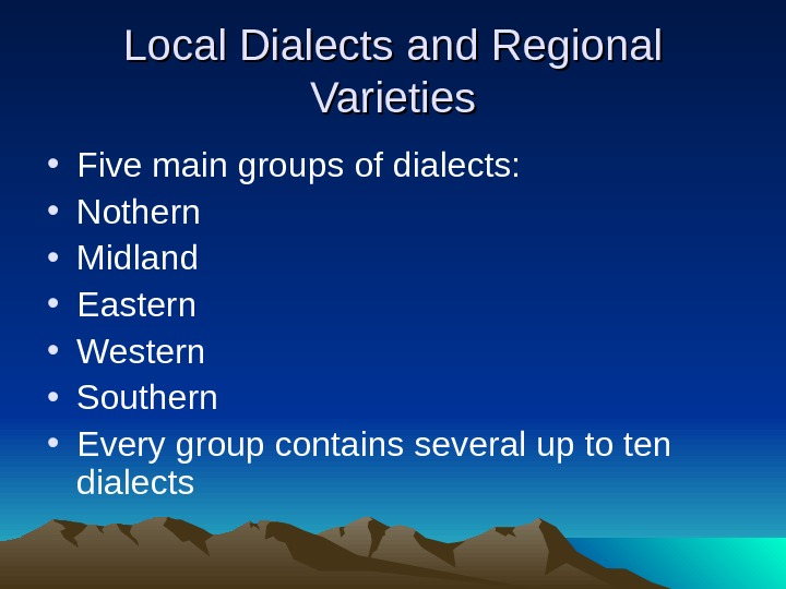 Local Dialects and Regional Varieties • Five main groups of dialects:  • Nothern • Midland