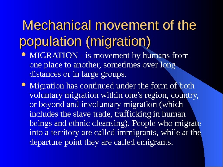 Mechanical movement of the population (migration) MIGRATION - is movement by humans from one place