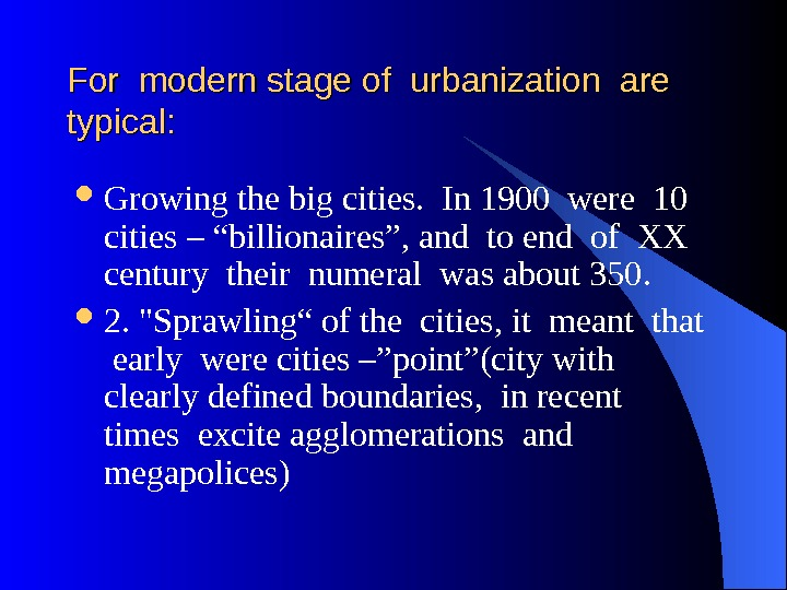 For modern stage of urbanization are typical:  Growing the big cities.  In 1900