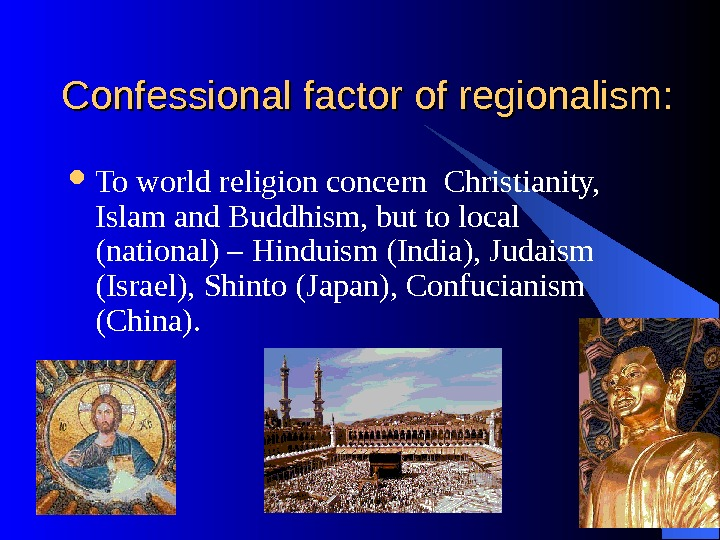 Confessional factor of regionalism:  To world religion concern  Christianity,  Islam and Buddhism,