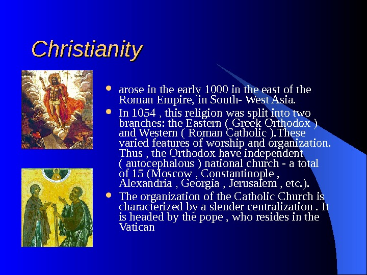 Christianity arose in the early 1000 in the east of the Roman Empire, in South-