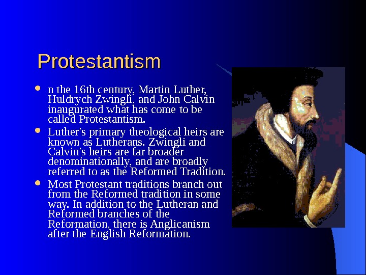 Protestantism n the 16 th century, Martin Luther,  Huldrych Zwingli, and John Calvin inaugurated