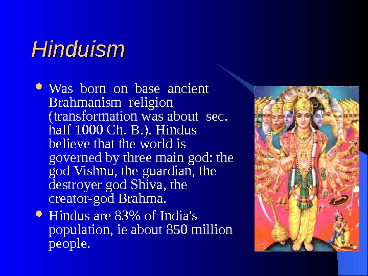 Hinduism Was born on base ancient  Brahmanism religion ( transformation was about sec.