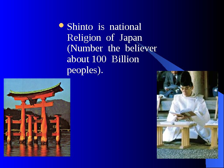 Shinto is national  Religion of Japan  ( Number the believer about 100