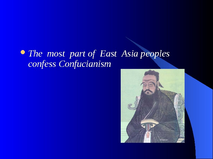 The most part of East Asia peoples  confess Confucianism