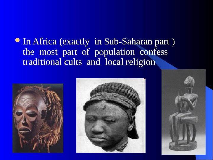 In Africa ( exactly in Sub-Saharan part )  the most part of population