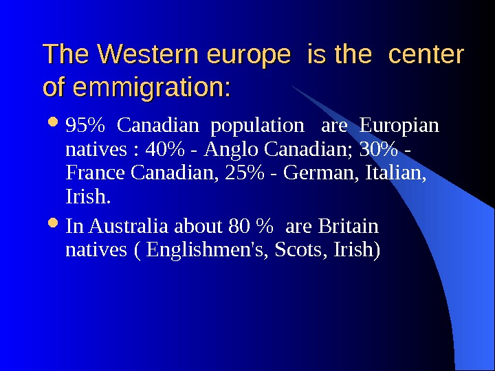 The Western europe is the center of emmigration: 95 Canadian population  are Europian