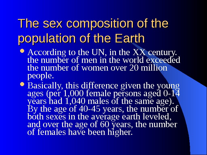 The sex composition of the population of the Earth According to the UN, in the