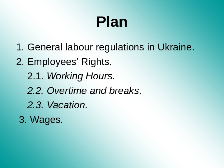 Plan  1.  General labour regulations in Ukraine.  2.  Employees' Rights.