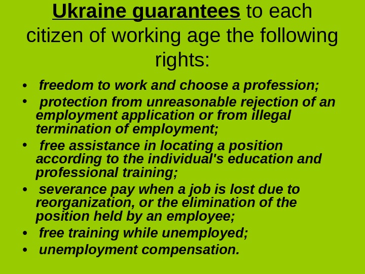 Ukraine guarantees to each citizen of working age the following rights:  • freedom