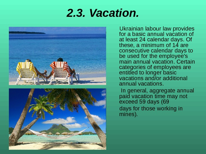 2. 3.  Vacation.  Ukrainian labour law provides for a basic annual vacation