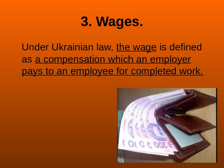 3. Wages. Under Ukrainian law,  the wage is defined as a compensation which