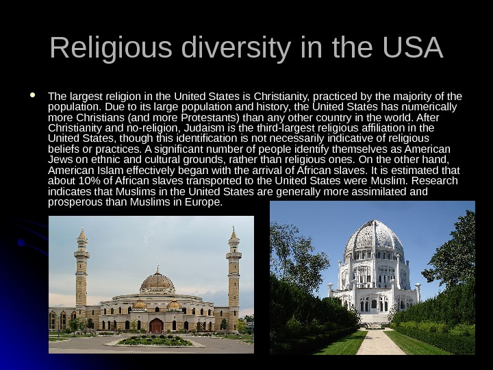 Religious diversity in the USA The largest religion in the United States is Christianity, practiced by