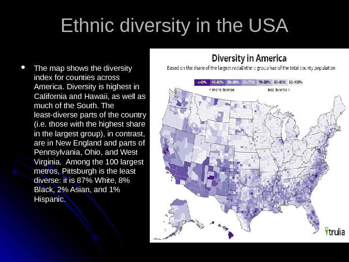 Ethnic diversity in the USA The map shows the diversity index for counties across America. Diversity